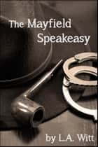 The Mayfield Speakeasy ebook by L.A. Witt