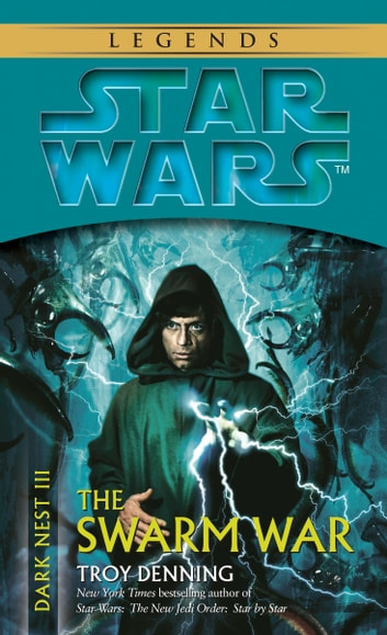 The Swarm War: Star Wars Legends (Dark Nest, Book III) ebook by Troy Denning