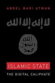 Islamic State - The Digital Caliphate ebook by Abdel Bari Atwan