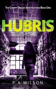 Hubris a Charity Deacon Investigation ebook by P.A. Wilson