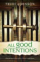 All Good Intentions ebook by Trudi Johnson