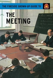 The Fireside Grown-Up Guide to the Meeting ebook by Jason Hazeley,Joel Morris