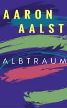 Albtraum ebook by Aaron Aalst