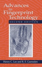 Advances in Fingerprint Technology, Second Edition ebook by Lee, Henry C.
