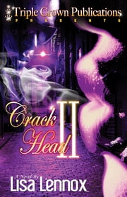 Crack Head II ebook by Lisa Lennox