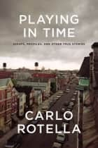 Playing in Time ebook by Carlo Rotella