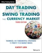 Day Trading and Swing Trading the Currency Market - Technical and Fundamental Strategies to Profit from Market Moves ebook by Kathy Lien