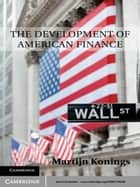 The Development of American Finance ebook by Martijn Konings