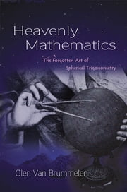 Heavenly Mathematics - The Forgotten Art of Spherical Trigonometry ebook by Glen Van Brummelen
