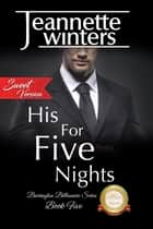 His For Five Nights, SWEET - Barrington Billionaire's Series: Book Five ebook by Jeannette Winters