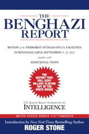 The Benghazi Report - Review of the Terrorist Attacks on U.S. Facilities in Benghazi, Libya, September 11-12, 2012 ebook by Roger Stone,U.S. Senate Select Committee on Intelligence