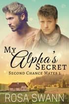 My Alpha's Secret ebook by Rosa Swann