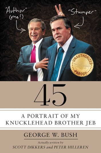 45 - A Portrait of My Knucklehead Brother Jeb ebook by Scott Dikkers,Peter Hilleren