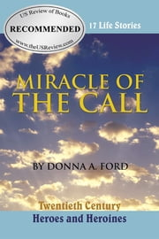 Miracle of the Call - Twentieth Century Heroes and Heroines ebook by Donna A. Ford
