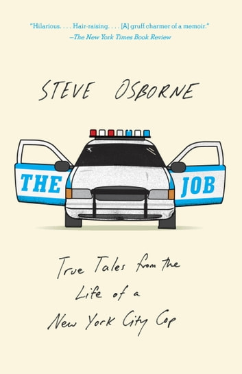 The Job - True Tales from the Life of a New York City Cop ebook by Steve Osborne