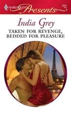 Taken for Revenge, Bedded for Pleasure ebook by India Grey