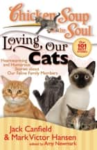 Chicken Soup for the Soul: Loving Our Cats ebook by Jack Canfield,Mark Victor Hansen,Amy Newmark