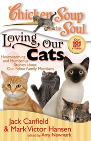 Chicken Soup for the Soul: Loving Our Cats - Heartwarming and Humorous Stories about our Feline Family Members ebook by Jack Canfield,Mark Victor Hansen,Amy Newmark