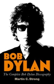 Bob Dylan: The Complete Discography ebook by Martin C. Strong