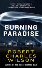 Burning Paradise ebook by Robert Charles Wilson