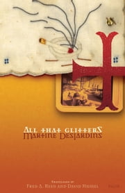 All That Glitters ebook by Martine Desjardins,Fred A. Reed,David Homel