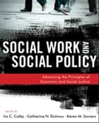 Social Work and Social Policy ebook by Ira C. Colby,Catherine N. Dulmus,Karen M. Sowers