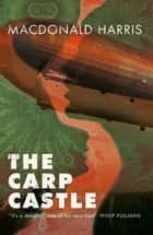The Carp Castle ebook by MacDonald Harris