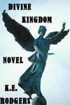 Divine Kingdom ebook by K.E. Rodgers