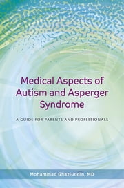 Medical Aspects of Autism and Asperger Syndrome - A Guide for Parents and Professionals ebook by Mohammad Ghaziuddin