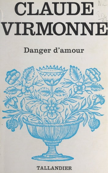 Danger d'amour eBook by Claude Virmonne
