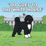 Bo Goes to the White House ebook by Miranda Webb