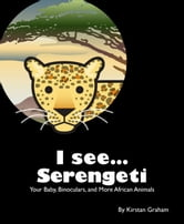 I see... Serengeti: Your Baby, Binoculars, and More African Animals ebook by Kirstan Graham