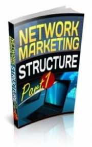Network Marketing Structure Part 1 ebook by Jimmy  Cai