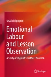 Emotional Labour and Lesson Observation - A Study of England's Further Education ebook by Ursula Edgington