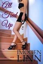 All Tied Up (Blindfolded, Handcuffed & Ravished) Ebook di Imogen Linn