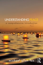 Understanding Peace - A Comprehensive Introduction ebook by Michael Allen Fox