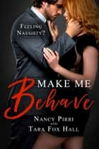 Make Me Behave ebook by Nancy Pirri, Tara Fox Hall