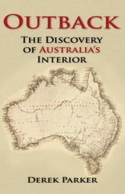 Outback: The Discovery of Australia's Interior ebook by Derek Parker