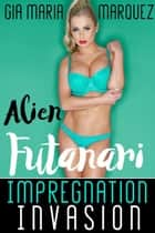 Alien Futanari Impregnation Invasion ebook by Gia Maria Marquez