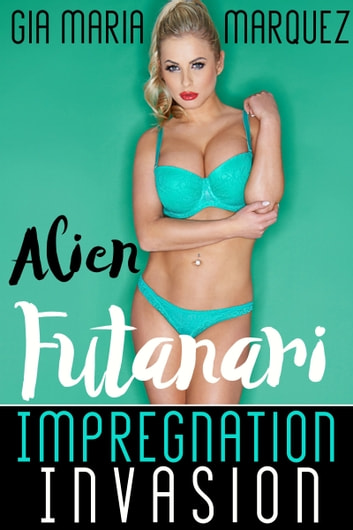 Alien Futa Impregnation Porn - Alien Futanari Impregnation Invasion ebook by Gia Maria Marquez