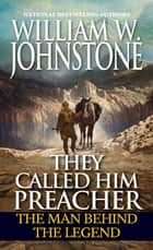 They Called Him Preacher - The Man behind the Legend ebook by
