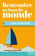 Rencontre au bout du monde ebook by Léna Forestier