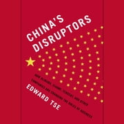 China's Disruptors - How Alibaba, Xiaomi, TenCent, and Other Companies Are Changing the Rules of Busi ness audiobook by Edward Tse
