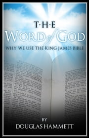 The Word of God: Why We Use the King James Bible ebook by Douglas Hammett
