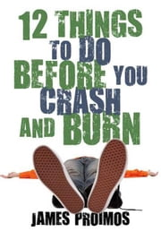 12 Things to Do Before You Crash and Burn ebook by James Proimos