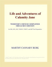 Life and Adventures of Calamity Jane (Webster's Chinese Simplified Thesaurus Edition) ebook by ICON Group International, Inc.
