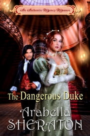 The Dangerous Duke - An Authentic Regency Romance ebook by Arabella Sheraton