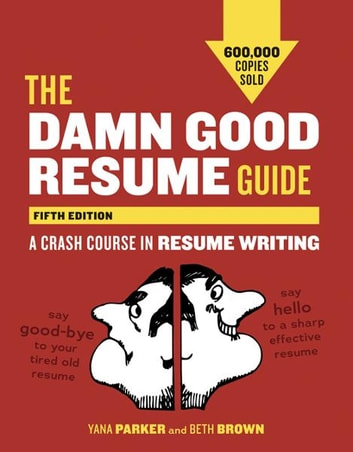 The Damn Good Resume Guide, Fifth Edition - A Crash Course in Resume Writing ebook by Yana Parker,Beth Brown