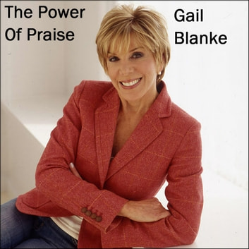 The Power of Praise audiobook by Gail Blanke