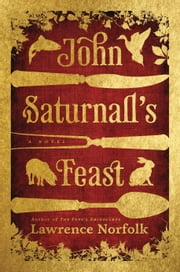 John Saturnall's Feast ebook by Lawrence Norfolk